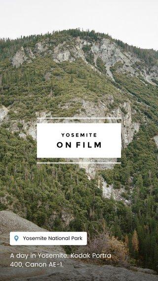 ON FILM A day in Yosemite. Kodak Portra 400, Canon AE-1. YOSEMITE