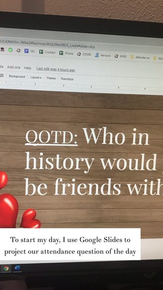 To start my day, I use Google Slides to project our attendance question of the day