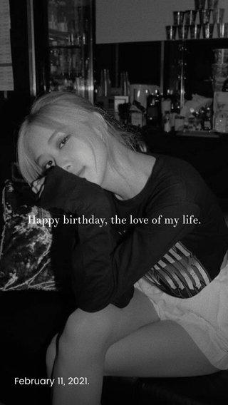 Happy birthday, the love of my life. February 11, 2021.