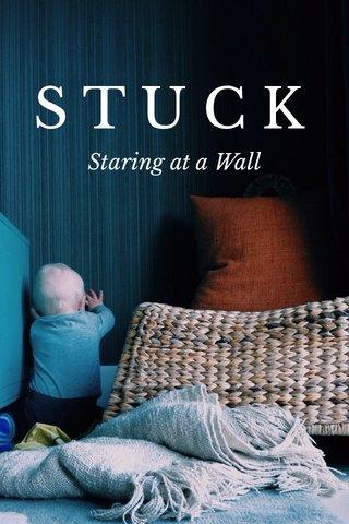 STUCK Staring at a Wall
