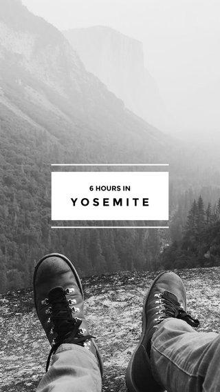YOSEMITE 6 HOURS IN