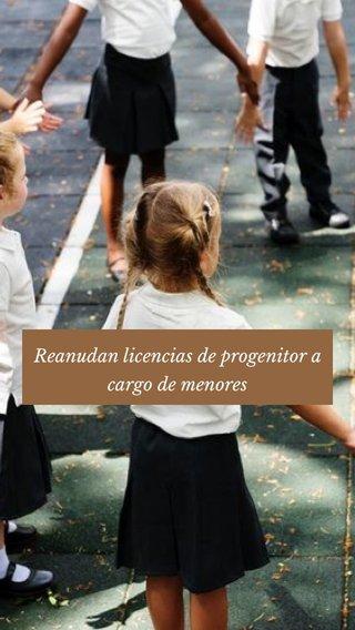 Reanudan licencias de progenitor a cargo de menores