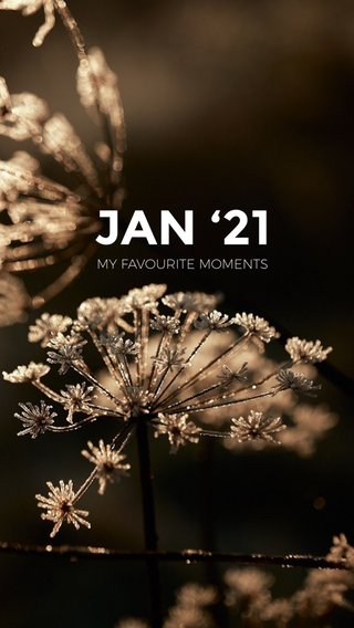 JAN '21 MY FAVOURITE MOMENTS