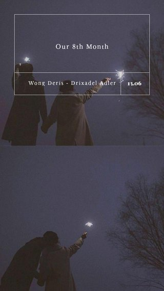 Our 8th Month 13.06 Wong Deris - Drixadel Adler