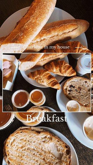 Breakfast Charlotte in my house