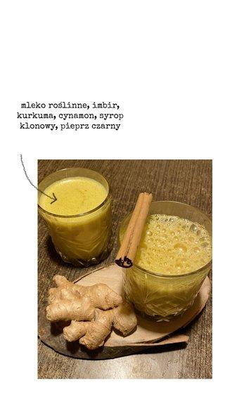 mleko roślinne, imbir, kurkuma, cynamon, syrop klonowy, pieprz czarny
