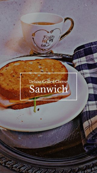 Sanwich Deluxe Grilled Cheese