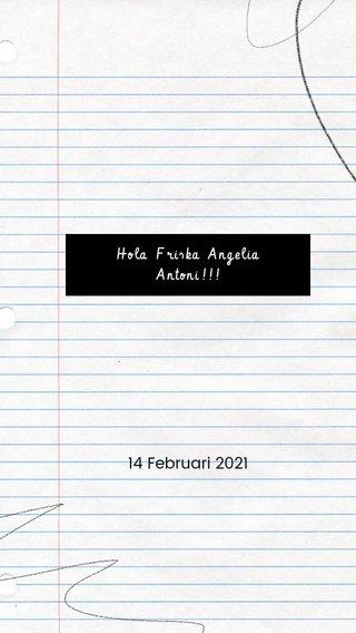 Hola Friska Angelia Antoni!!! 14 Februari 2021