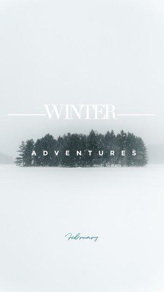 ——W INTER —— February ADVENTURES