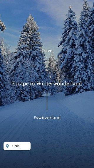Escape to Winterwonderland Travel #switzerland