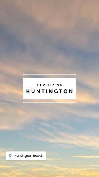 HUNTINGTON EXPLORING