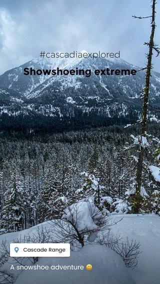 Showshoeing extreme #cascadiaexplored A snowshoe adventure 😃