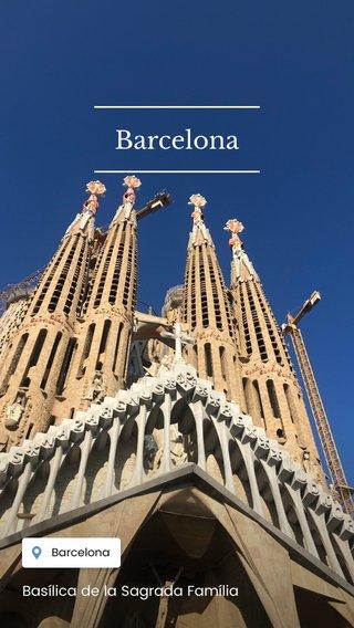 Barcelona Basílica de la Sagrada Família