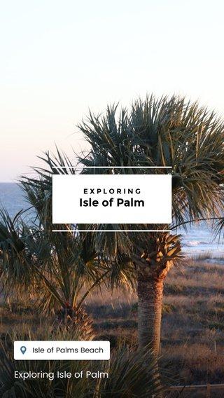 Isle of Palm Exploring Isle of Palm EXPLORING