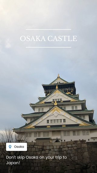 OSAKA CASTLE Don't skip Osaka on your trip to Japan!