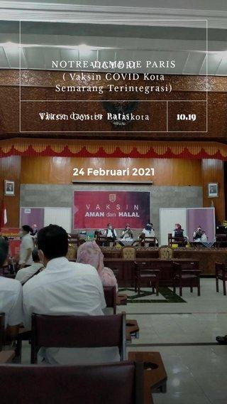 24 Februari 2021 10.19 10.19 NOTRE-DAME DE PARIS VICTORI ( Vaksin COVID Kota Semarang Terintegrasi) Three days in Paris Vaksin Center Balaikota
