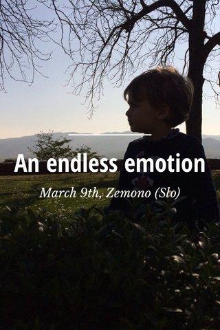 An endless emotion March 9th, Zemono (Slo)