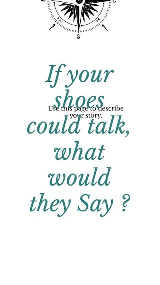 If your shoes could talk, what would they Say ? Use this page to describe your story.
