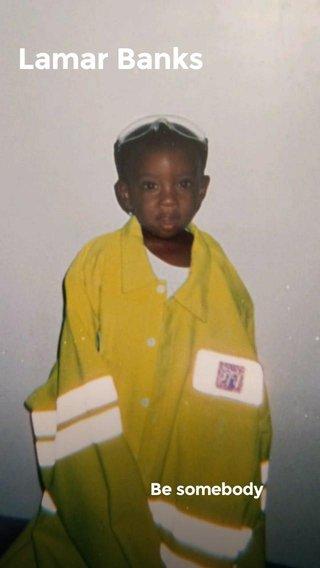 Lamar Banks Be somebody