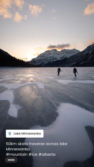 50km skate traverse across lake Minnewanka #mountain #ice #alberta #adventure #featured #beautiful