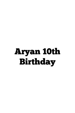 Aryan 10th Birthday