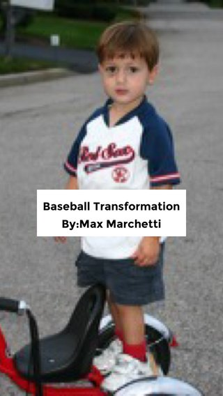 Baseball Transformation By:Max Marchetti