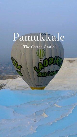 Pamukkale The Cotton Castle