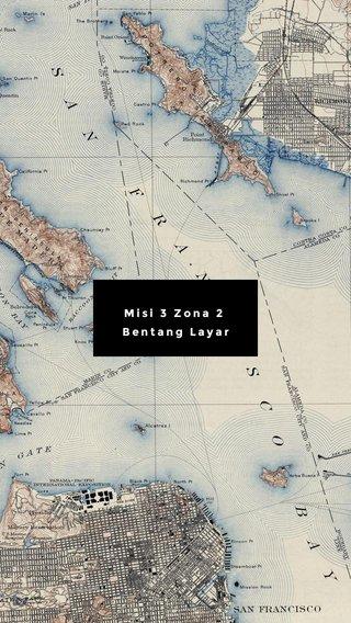 Misi 3 Zona 2 Bentang Layar