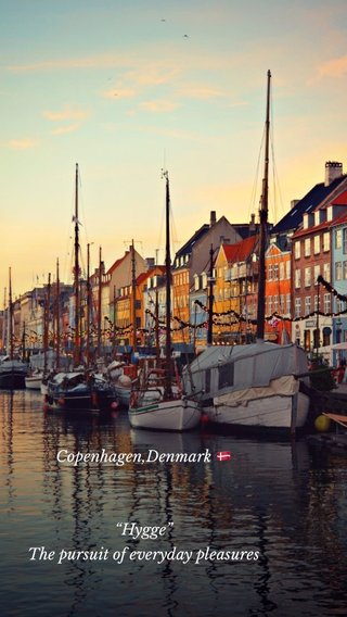 "Copenhagen,Denmark 🇩🇰 ""Hygge"" The pursuit of everyday pleasures"