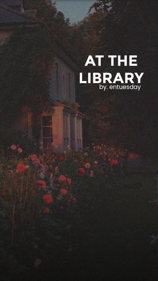 AT THE LIBRARY by. entuesday