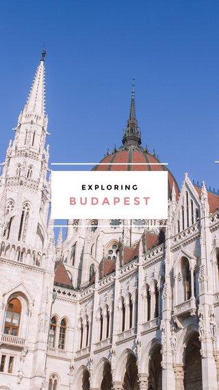 BUDAPEST EXPLORING