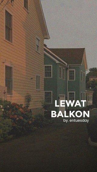 LEWAT BALKON by. entuesday