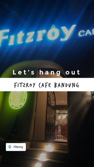 Let's hang out FITZROY cAFE Bandung