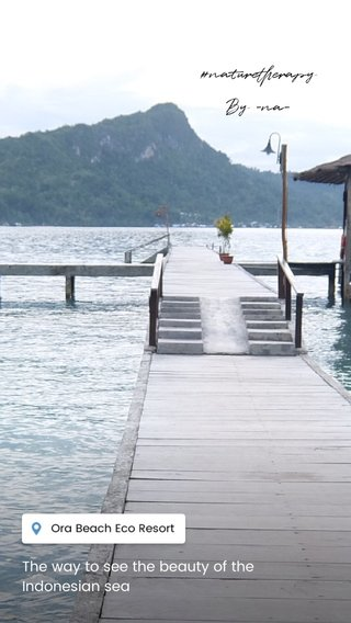 #naturetherapy By -na- The way to see the beauty of the Indonesian sea