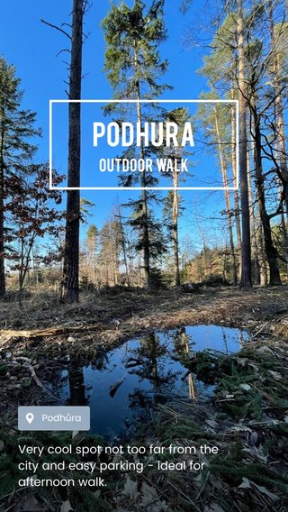 Podhura Outdoor walk Very cool spot not too far from the city and easy parking - ideal for afternoon walk.