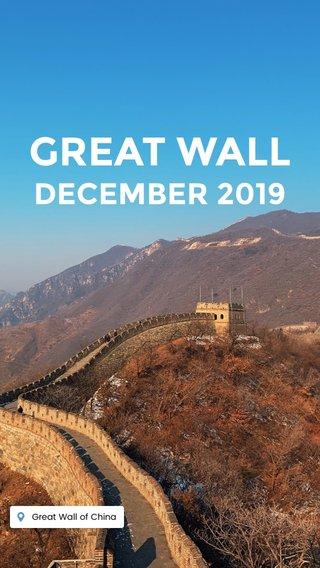 GREAT WALL DECEMBER 2019