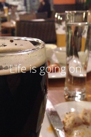 Life is going on