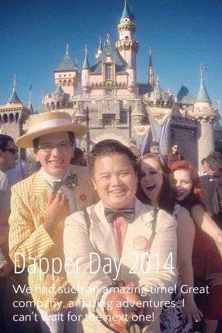Dapper Day 2014 We had such an amazing time! Great company, amazing adventures. I can't wait for the next one!