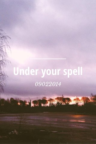 Under your spell 09022014