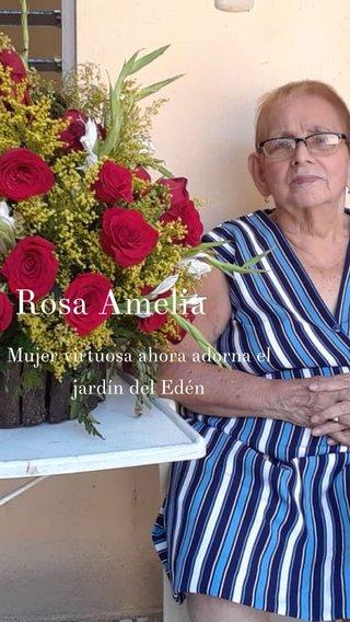 Rosa Amelia Mujer virtuosa ahora adorna el jardín del Edén