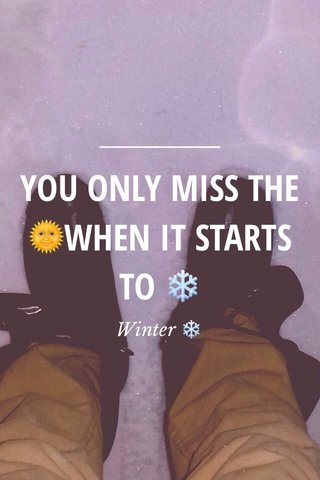 YOU ONLY MISS THE 🌞WHEN IT STARTS TO ❄️ Winter ❄️