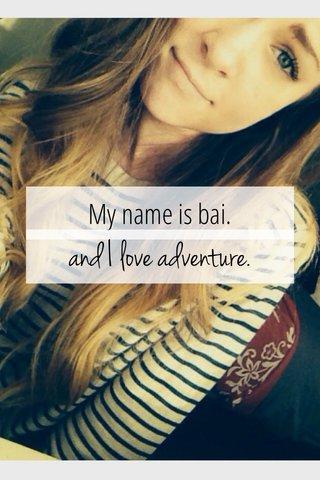 and I love adventure. My name is bai.