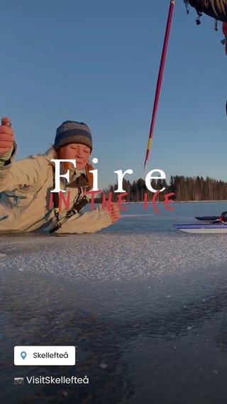 Fire In the ice 📷 VisitSkellefteå