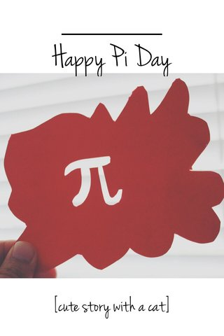 Happy Pi Day [cute story with a cat]