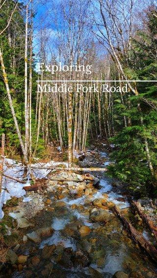 Exploring Middle Fork Road