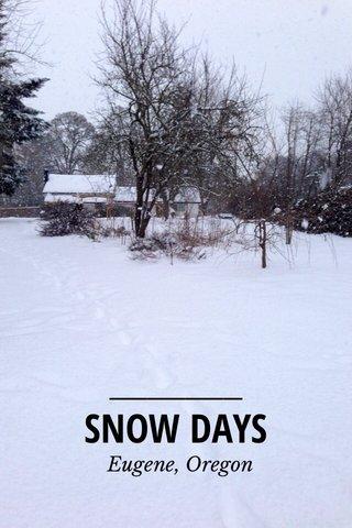 SNOW DAYS Eugene, Oregon