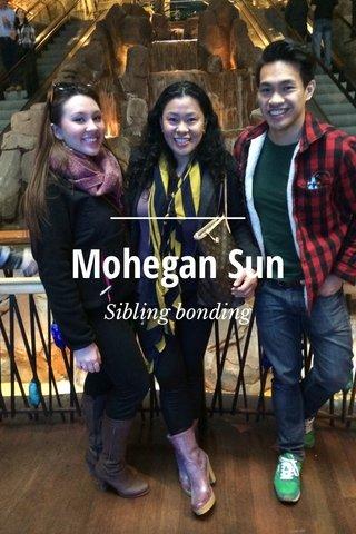 Mohegan Sun Sibling bonding