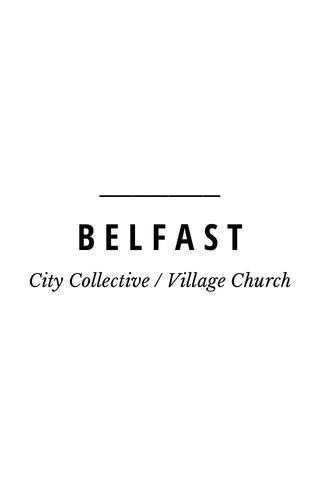 BELFAST City Collective / Village Church