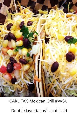 """CARLITA'S Mexican Grill #WSU """"Double layer tacos"""" ...nuff said"""