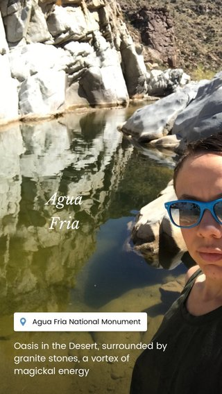 Agua Fria Oasis in the Desert, surrounded by granite stones, a vortex of magickal energy